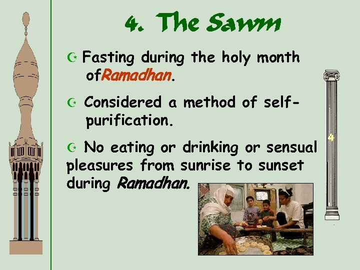 4. The Sawm Z Fasting during the holy month of. Ramadhan. Z Considered a