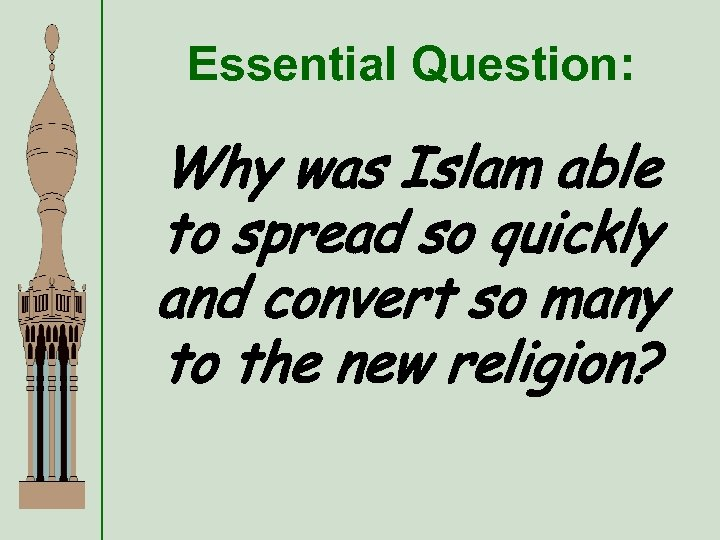 Essential Question: Why was Islam able to spread so quickly and convert so many