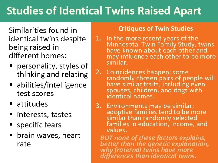 Studies of Identical Twins Raised Apart Critiques of Twin Studies Similarities found in identical