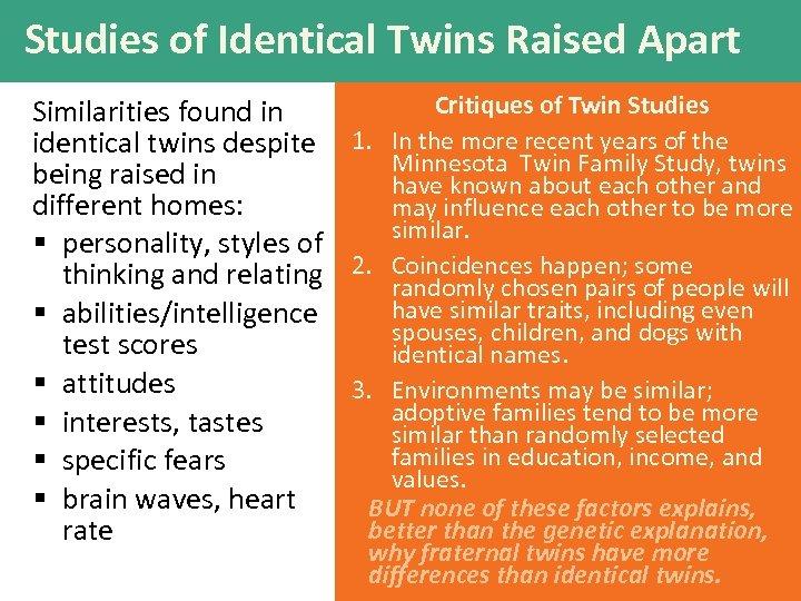 Studies of Identical Twins Raised Apart Critiques of Twin Studies Similarities found in identical