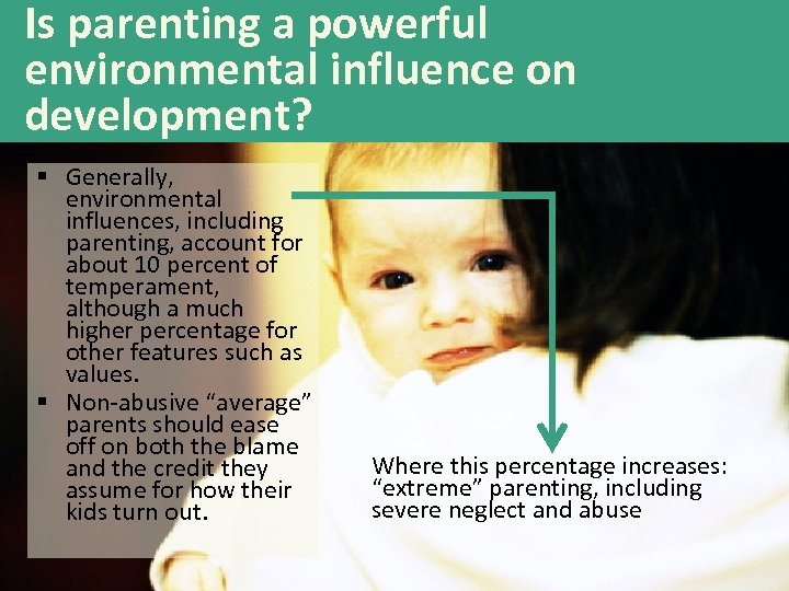 Is parenting a powerful environmental influence on development? § Generally, environmental influences, including parenting,