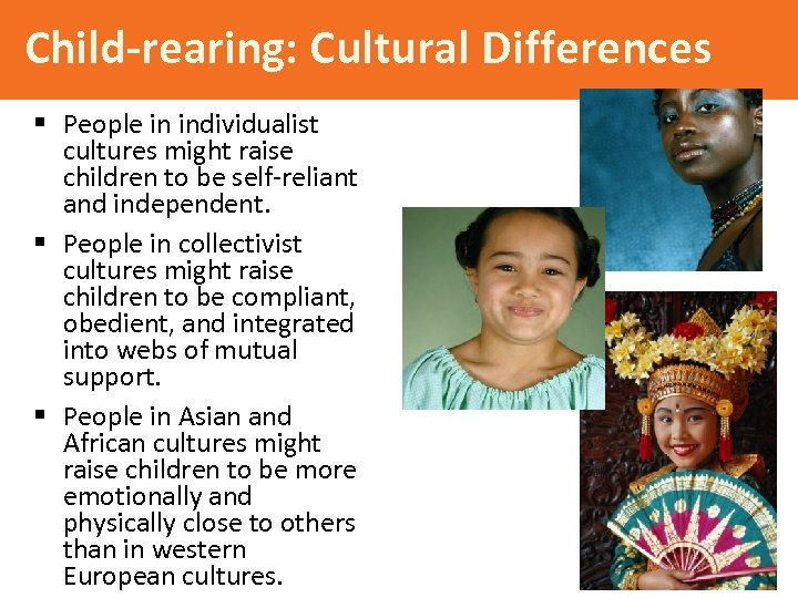 Child-rearing: Cultural Differences § People in individualist cultures might raise children to be self-reliant