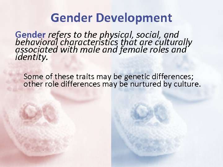 Gender Development Gender refers to the physical, social, and behavioral characteristics that are culturally