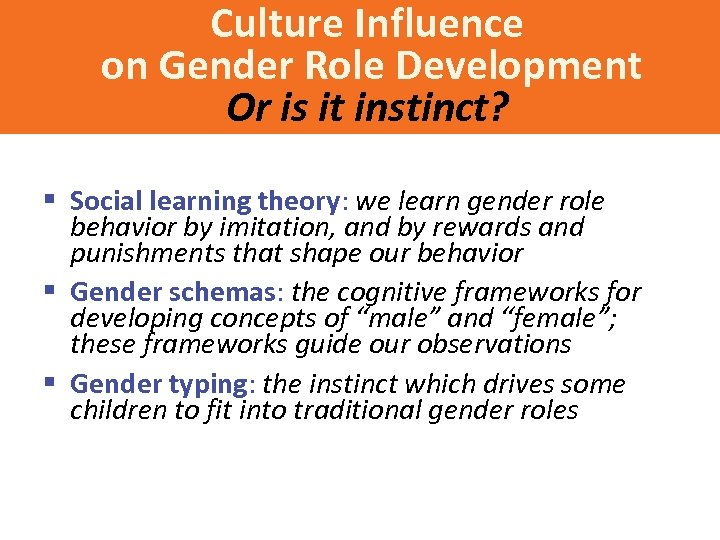 Culture Influence on Gender Role Development Or is it instinct? § Social learning theory: