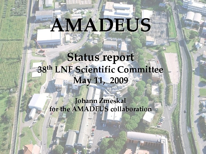 AMADEUS Status report 38 th LNF Scientific Committee May 11, 2009 Johann Zmeskal for