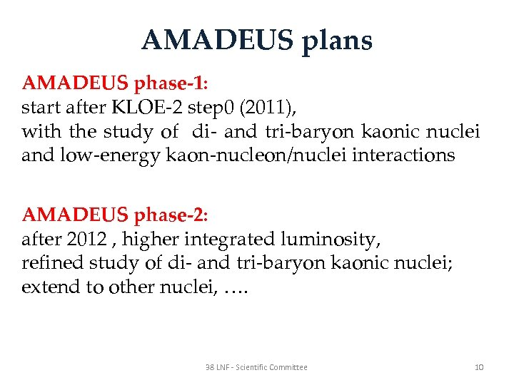 AMADEUS plans AMADEUS phase-1: start after KLOE-2 step 0 (2011), with the study of