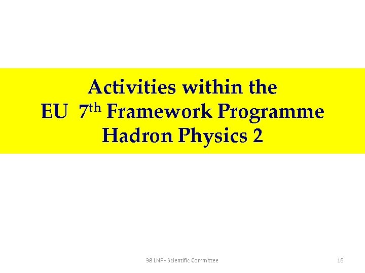 Activities within the EU 7 th Framework Programme Hadron Physics 2 38 LNF -