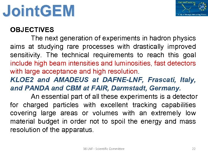 Joint. GEM OBJECTIVES The next generation of experiments in hadron physics aims at studying