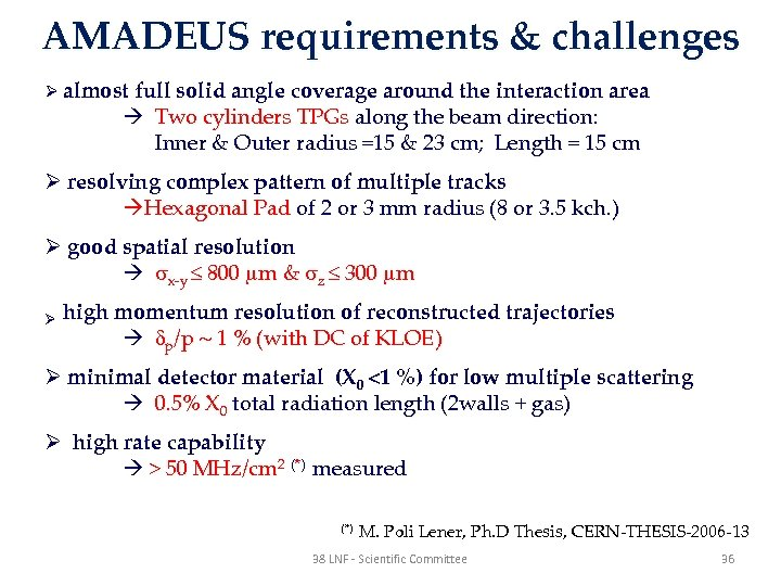 AMADEUS requirements & challenges Ø almost full solid angle coverage around the interaction area