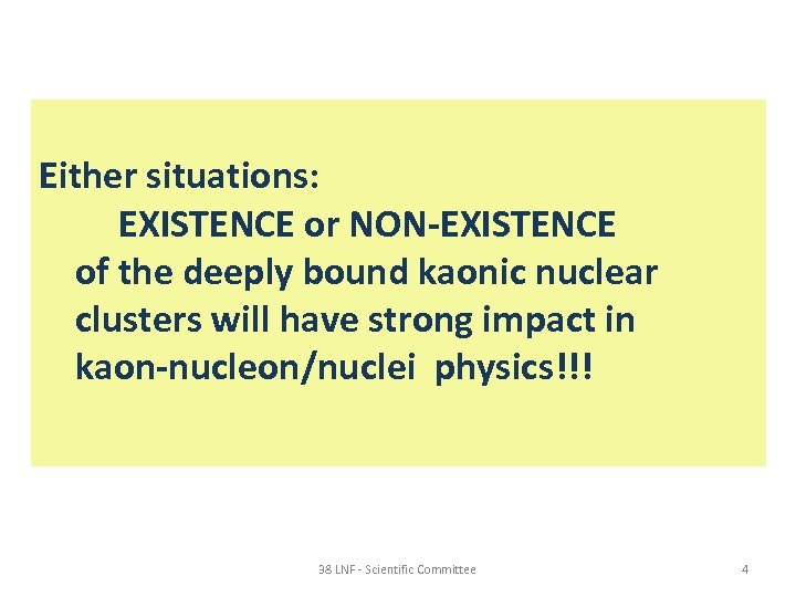 Either situations: EXISTENCE or NON-EXISTENCE of the deeply bound kaonic nuclear clusters will have