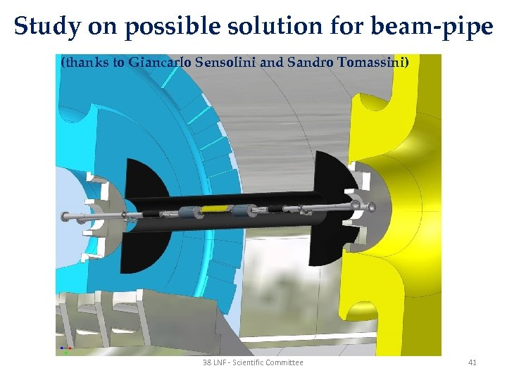 Study on possible solution for beam-pipe (thanks to Giancarlo Sensolini and Sandro Tomassini) 38
