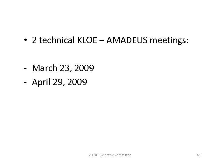• 2 technical KLOE – AMADEUS meetings: - March 23, 2009 - April