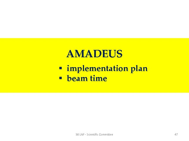 AMADEUS § implementation plan § beam time 38 LNF - Scientific Committee 47