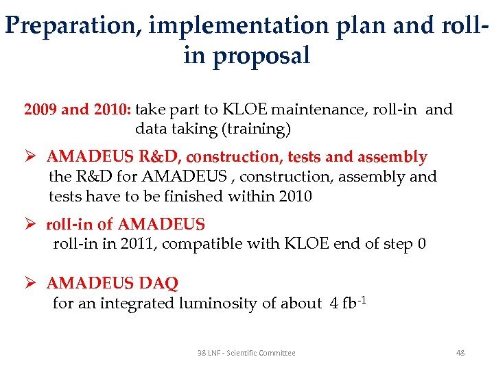Preparation, implementation plan and rollin proposal 2009 and 2010: take part to KLOE maintenance,
