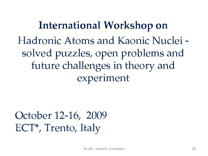 International Workshop on Hadronic Atoms and Kaonic Nuclei solved puzzles, open problems and future