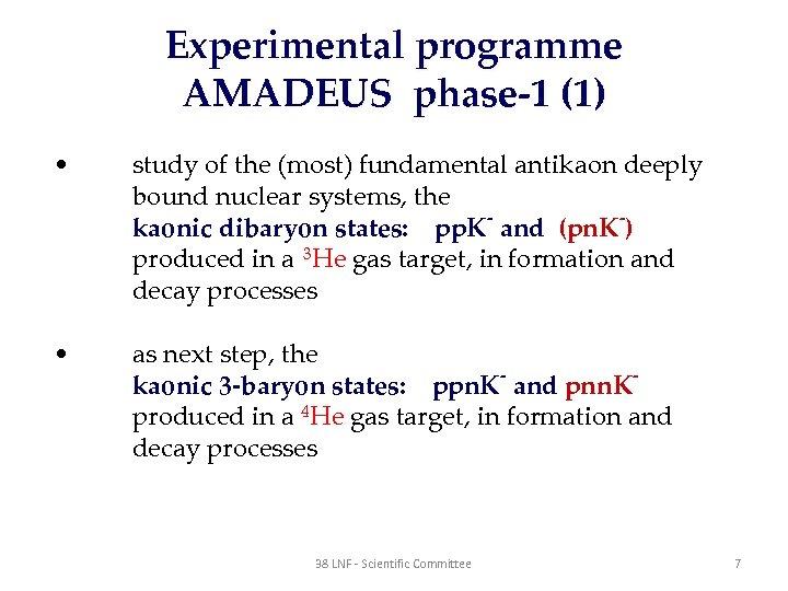 Experimental programme AMADEUS phase-1 (1) • study of the (most) fundamental antikaon deeply bound