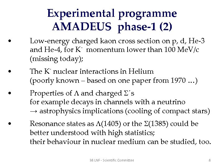 Experimental programme AMADEUS phase-1 (2) • Low-energy charged kaon cross section on p, d,