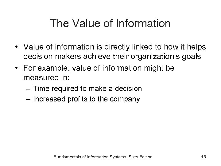 The Value of Information • Value of information is directly linked to how it