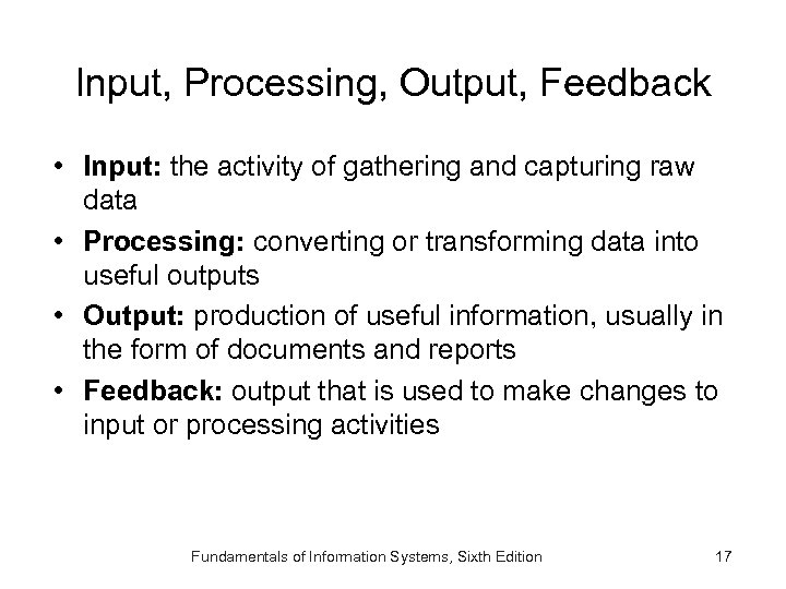 Input, Processing, Output, Feedback • Input: the activity of gathering and capturing raw data