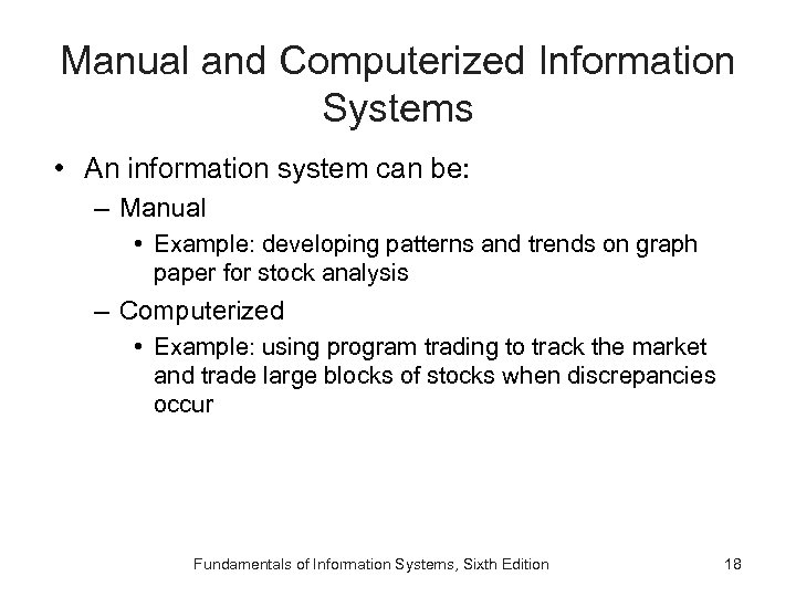 Manual and Computerized Information Systems • An information system can be: – Manual •