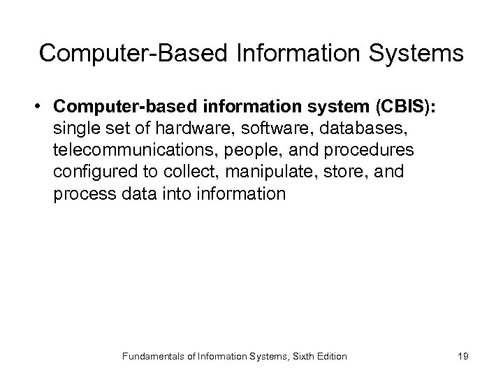 Computer-Based Information Systems • Computer-based information system (CBIS): single set of hardware, software, databases,