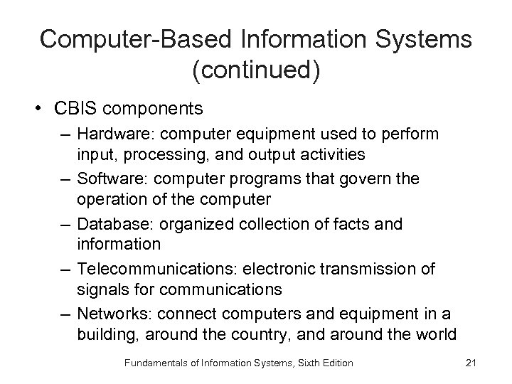 Computer-Based Information Systems (continued) • CBIS components – Hardware: computer equipment used to perform