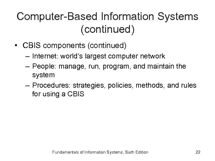Computer-Based Information Systems (continued) • CBIS components (continued) – Internet: world's largest computer network