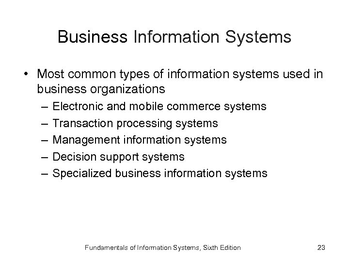 Business Information Systems • Most common types of information systems used in business organizations