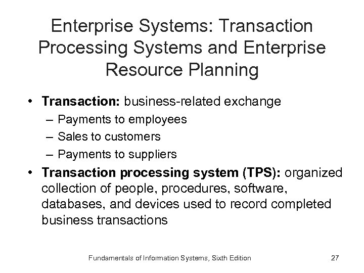 Enterprise Systems: Transaction Processing Systems and Enterprise Resource Planning • Transaction: business-related exchange –