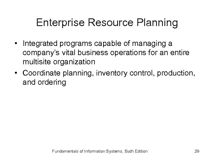 Enterprise Resource Planning • Integrated programs capable of managing a company's vital business operations