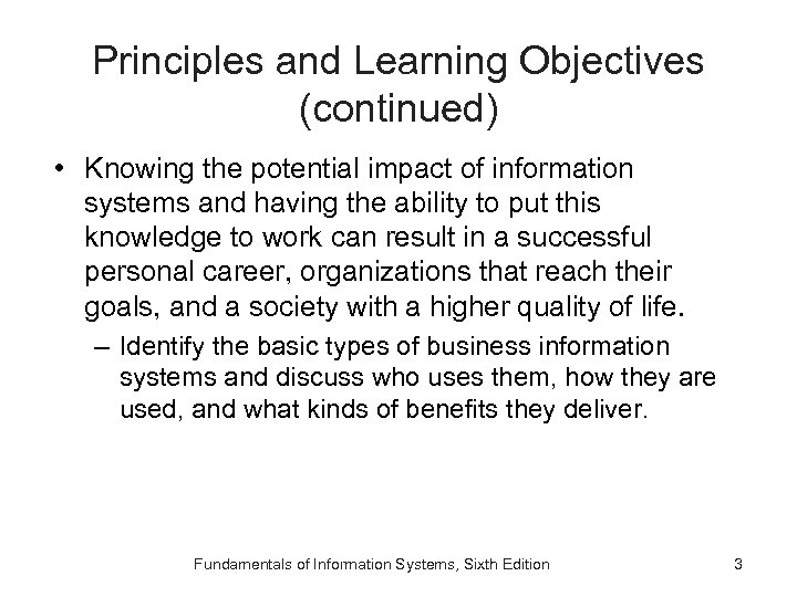 Principles and Learning Objectives (continued) • Knowing the potential impact of information systems and