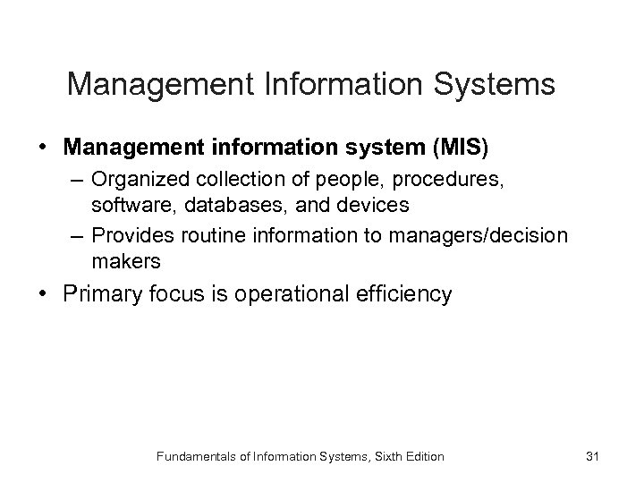 Management Information Systems • Management information system (MIS) – Organized collection of people, procedures,