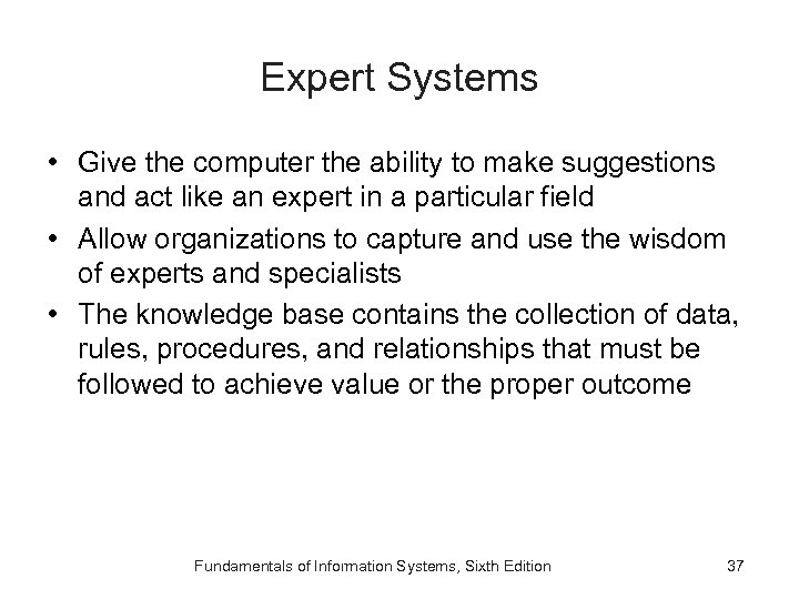 Expert Systems • Give the computer the ability to make suggestions and act like