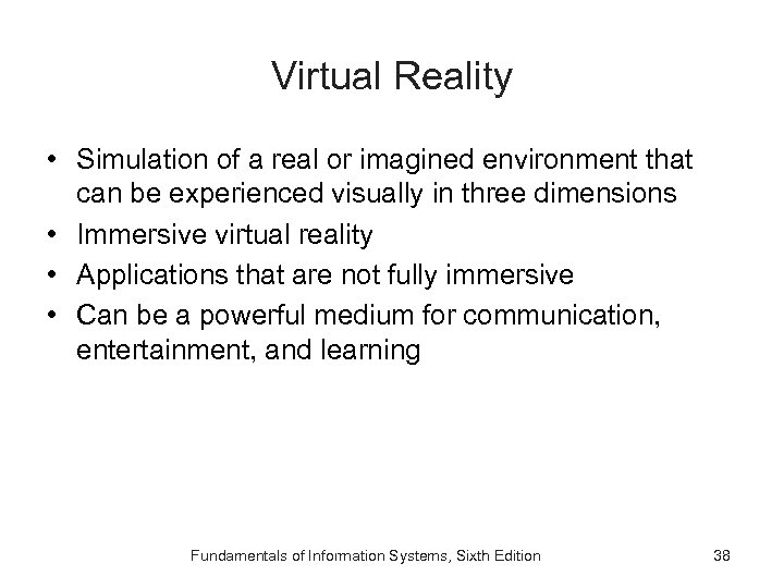Virtual Reality • Simulation of a real or imagined environment that can be experienced