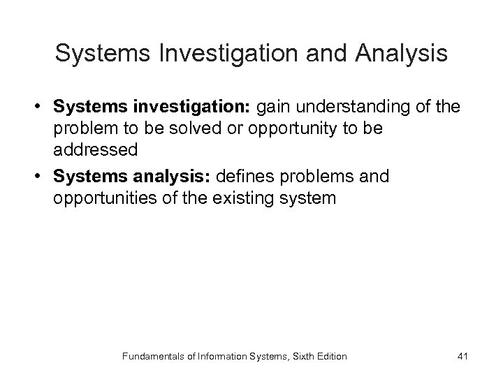 Systems Investigation and Analysis • Systems investigation: gain understanding of the problem to be