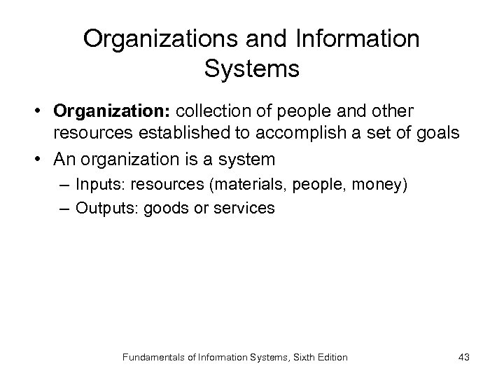 Organizations and Information Systems • Organization: collection of people and other resources established to