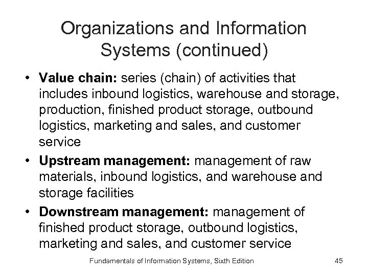 Organizations and Information Systems (continued) • Value chain: series (chain) of activities that includes
