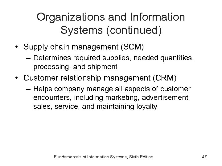 Organizations and Information Systems (continued) • Supply chain management (SCM) – Determines required supplies,