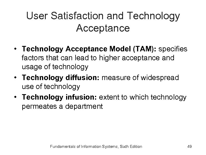 User Satisfaction and Technology Acceptance • Technology Acceptance Model (TAM): specifies factors that can