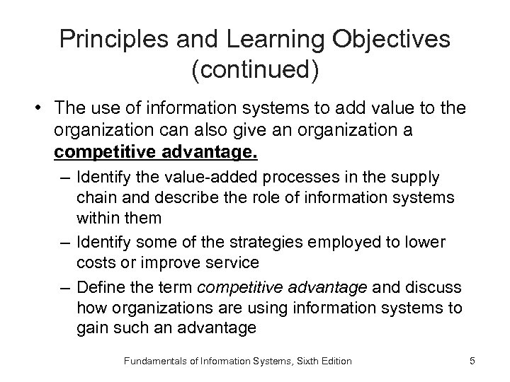 Principles and Learning Objectives (continued) • The use of information systems to add value