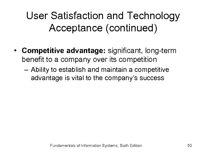 User Satisfaction and Technology Acceptance (continued) • Competitive advantage: significant, long-term benefit to a
