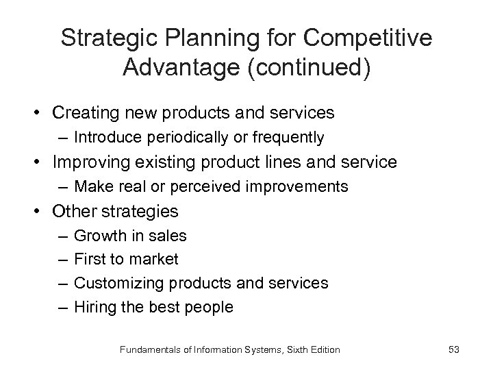 Strategic Planning for Competitive Advantage (continued) • Creating new products and services – Introduce