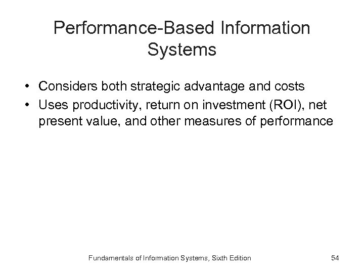 Performance-Based Information Systems • Considers both strategic advantage and costs • Uses productivity, return