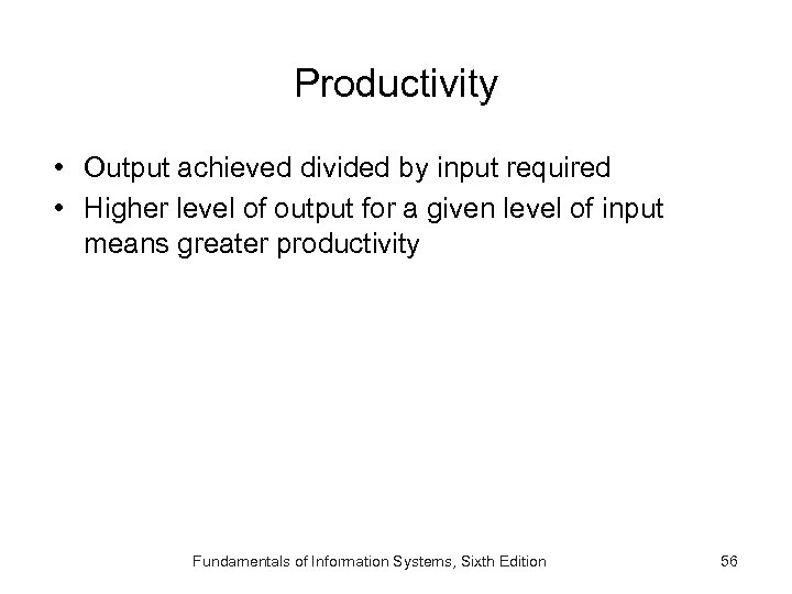 Productivity • Output achieved divided by input required • Higher level of output for
