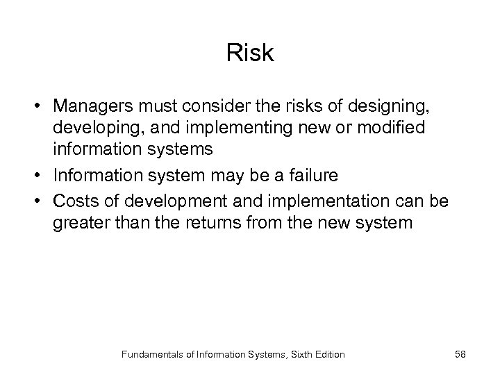 Risk • Managers must consider the risks of designing, developing, and implementing new or