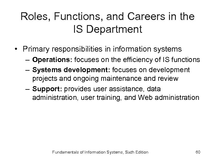 Roles, Functions, and Careers in the IS Department • Primary responsibilities in information systems