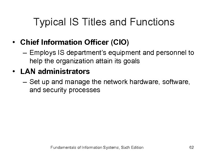 Typical IS Titles and Functions • Chief Information Officer (CIO) – Employs IS department's