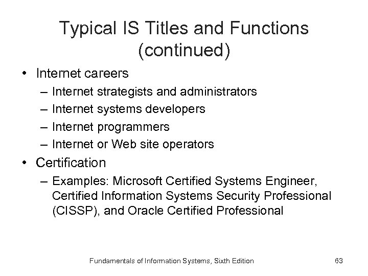 Typical IS Titles and Functions (continued) • Internet careers – – Internet strategists and