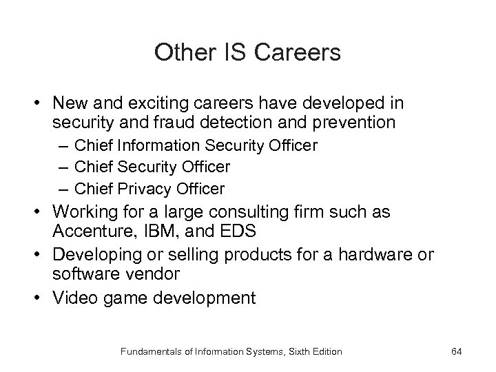 Other IS Careers • New and exciting careers have developed in security and fraud