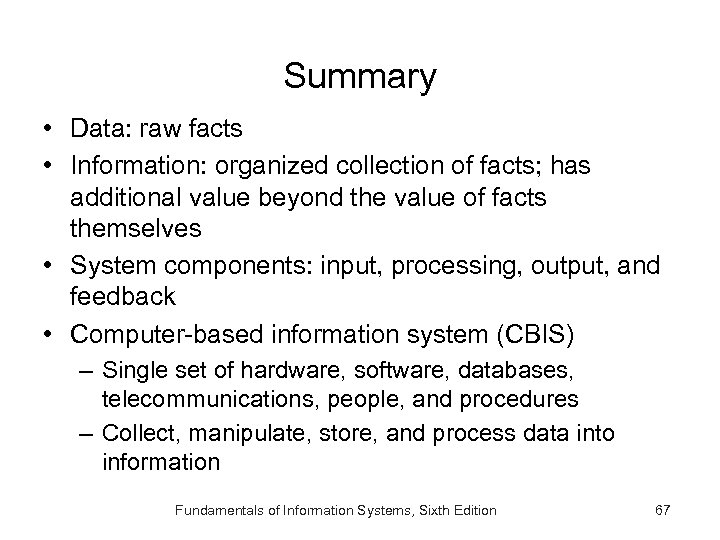 Summary • Data: raw facts • Information: organized collection of facts; has additional value